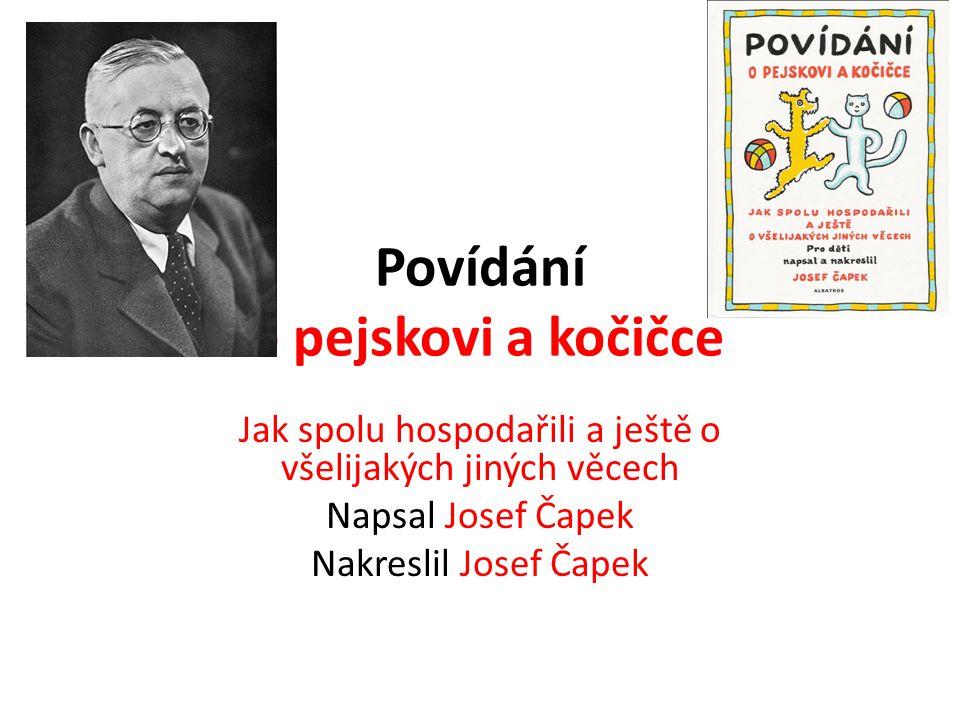 Povídání o pejskovi a kočičce Jak spolu hospodařili a ještě o všelijakých jiných věcech Napsal Josef Čapek Nakreslil Josef Čapek