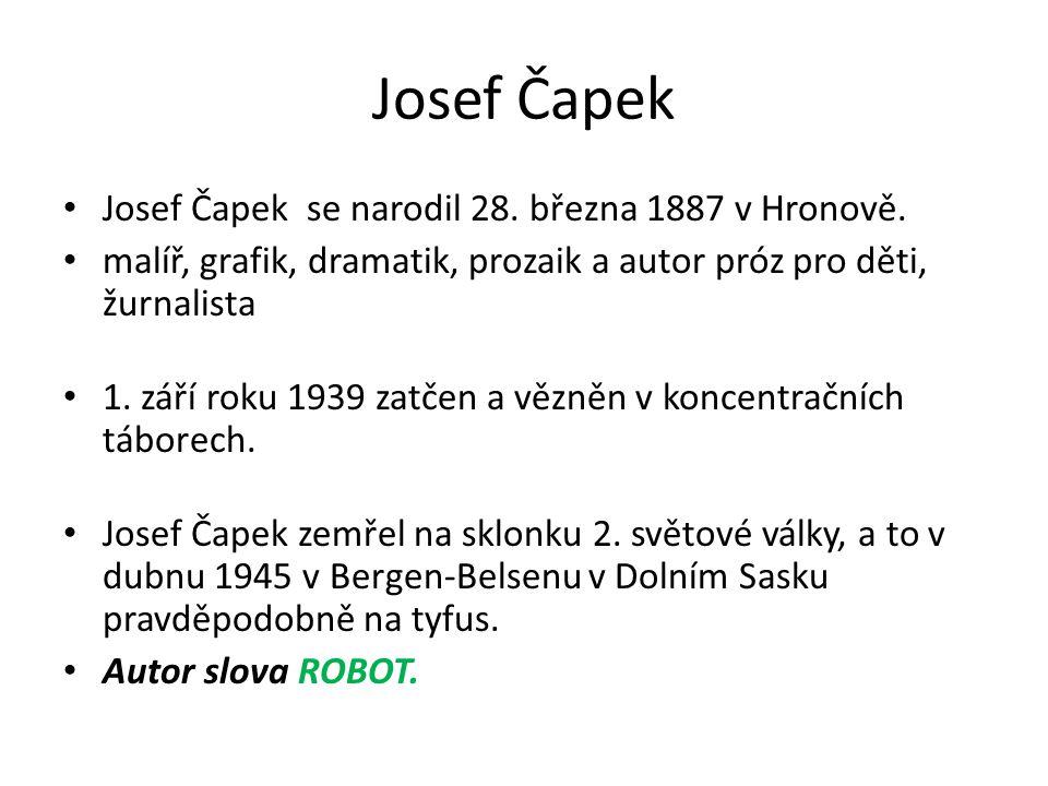 Josef Čapek Josef Čapek se narodil 28. března 1887 v Hronově. malíř, grafik, dramatik, prozaik a autor próz pro děti, žurnalista 1. září roku 1939 zat