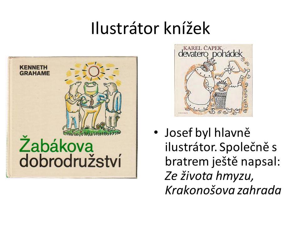 Ilustrátor knížek Josef byl hlavně ilustrátor. Společně s bratrem ještě napsal: Ze života hmyzu, Krakonošova zahrada