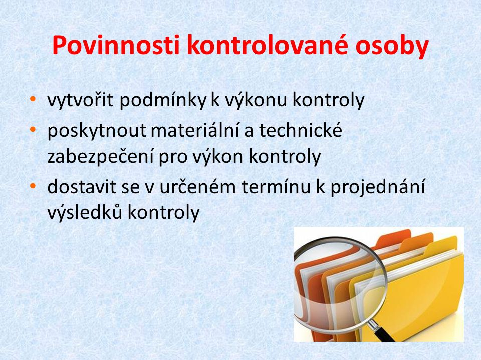 Povinnosti kontrolované osoby vytvořit podmínky k výkonu kontroly poskytnout materiální a technické zabezpečení pro výkon kontroly dostavit se v určen