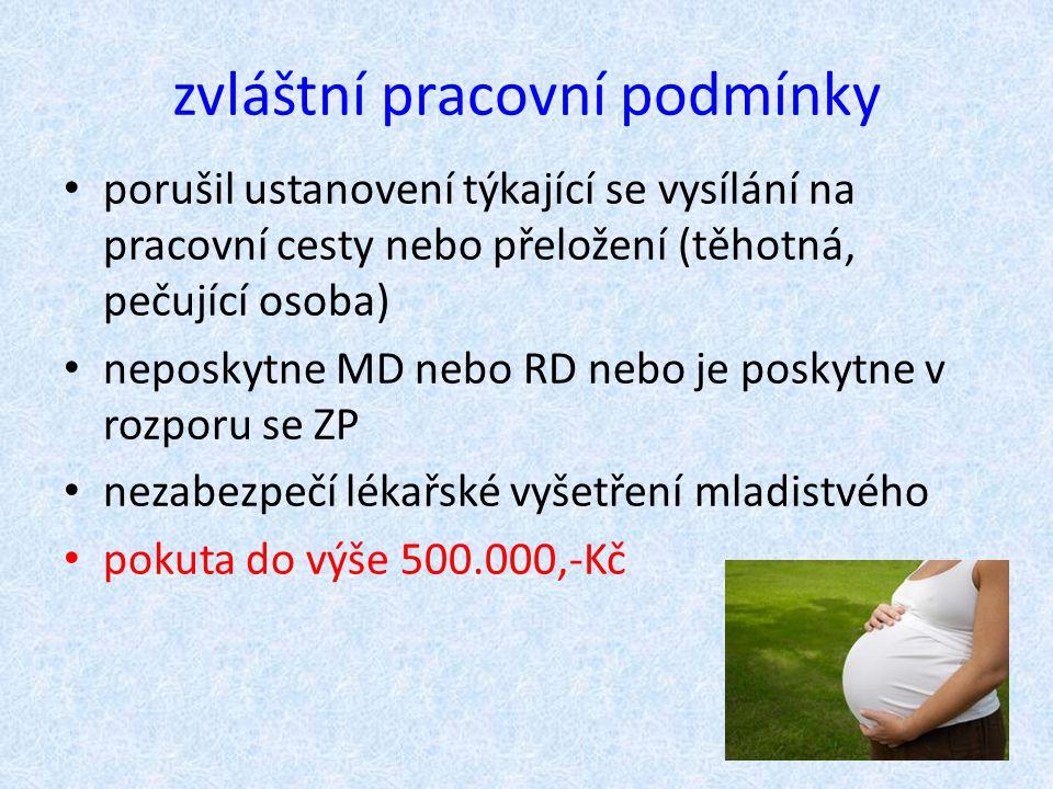 zvláštní pracovní podmínky porušil ustanovení týkající se vysílání na pracovní cesty nebo přeložení (těhotná, pečující osoba) neposkytne MD nebo RD ne