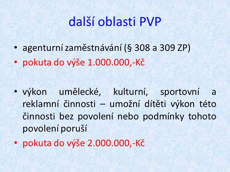 další oblasti PVP agenturní zaměstnávání (§ 308 a 309 ZP) pokuta do výše 1.000.000,-Kč výkon umělecké, kulturní, sportovní a reklamní činnosti – umožn
