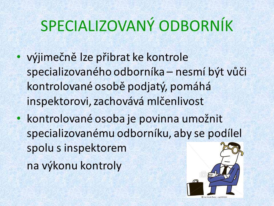SPECIALIZOVANÝ ODBORNÍK výjimečně lze přibrat ke kontrole specializovaného odborníka – nesmí být vůči kontrolované osobě podjatý, pomáhá inspektorovi,