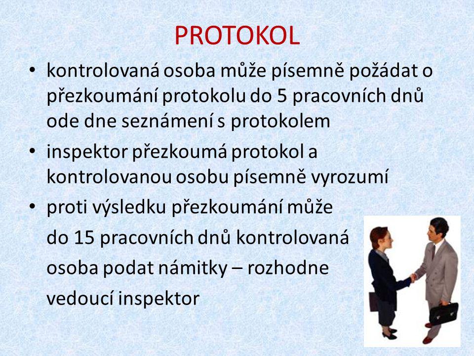 PROTOKOL kontrolovaná osoba může písemně požádat o přezkoumání protokolu do 5 pracovních dnů ode dne seznámení s protokolem inspektor přezkoumá protok