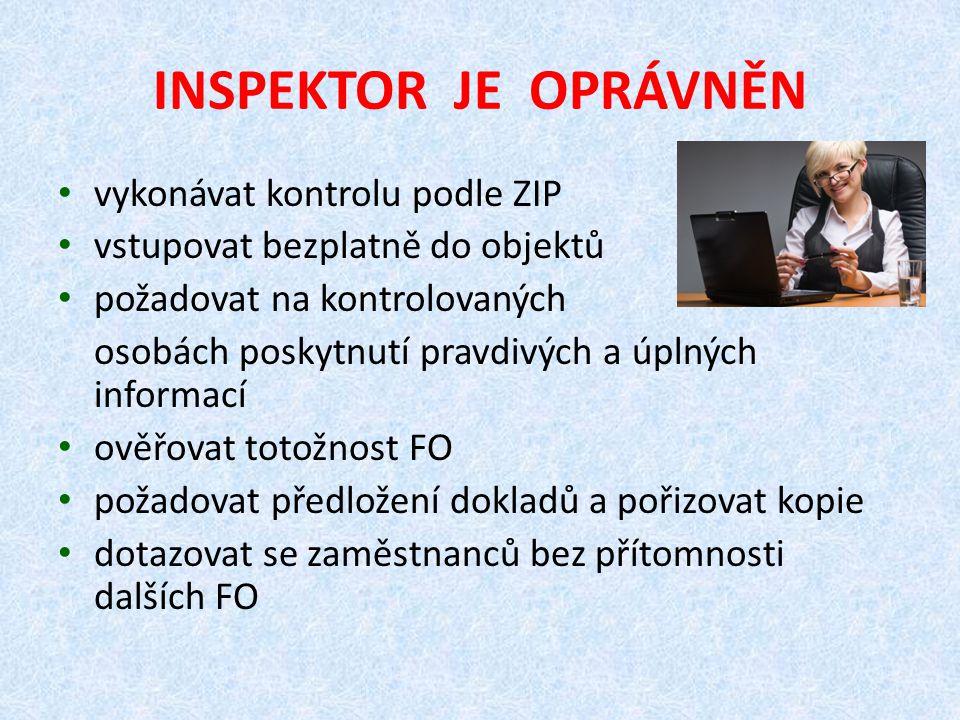 INSPEKTOR JE OPRÁVNĚN vykonávat kontrolu podle ZIP vstupovat bezplatně do objektů požadovat na kontrolovaných osobách poskytnutí pravdivých a úplných