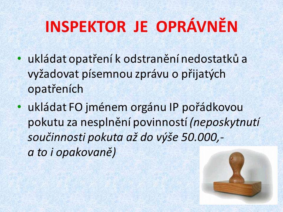 INSPEKTOR JE OPRÁVNĚN ukládat opatření k odstranění nedostatků a vyžadovat písemnou zprávu o přijatých opatřeních ukládat FO jménem orgánu IP pořádkov