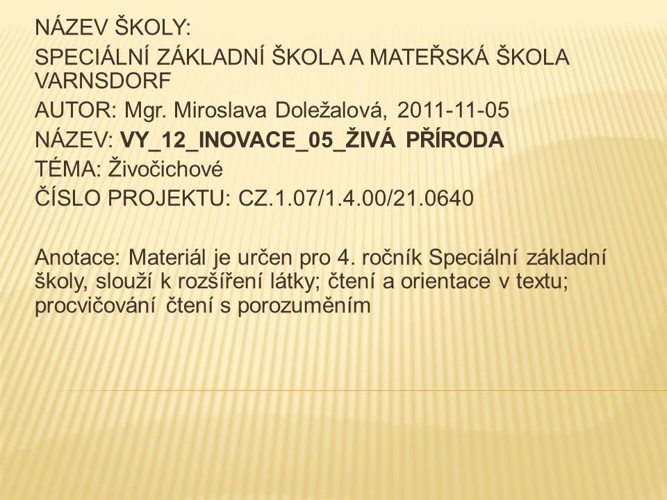 NÁZEV ŠKOLY: SPECIÁLNÍ ZÁKLADNÍ ŠKOLA A MATEŘSKÁ ŠKOLA VARNSDORF AUTOR: Mgr. Miroslava Doležalová, 2011-11-05 NÁZEV: VY_12_INOVACE_05_ŽIVÁ PŘÍRODA TÉM