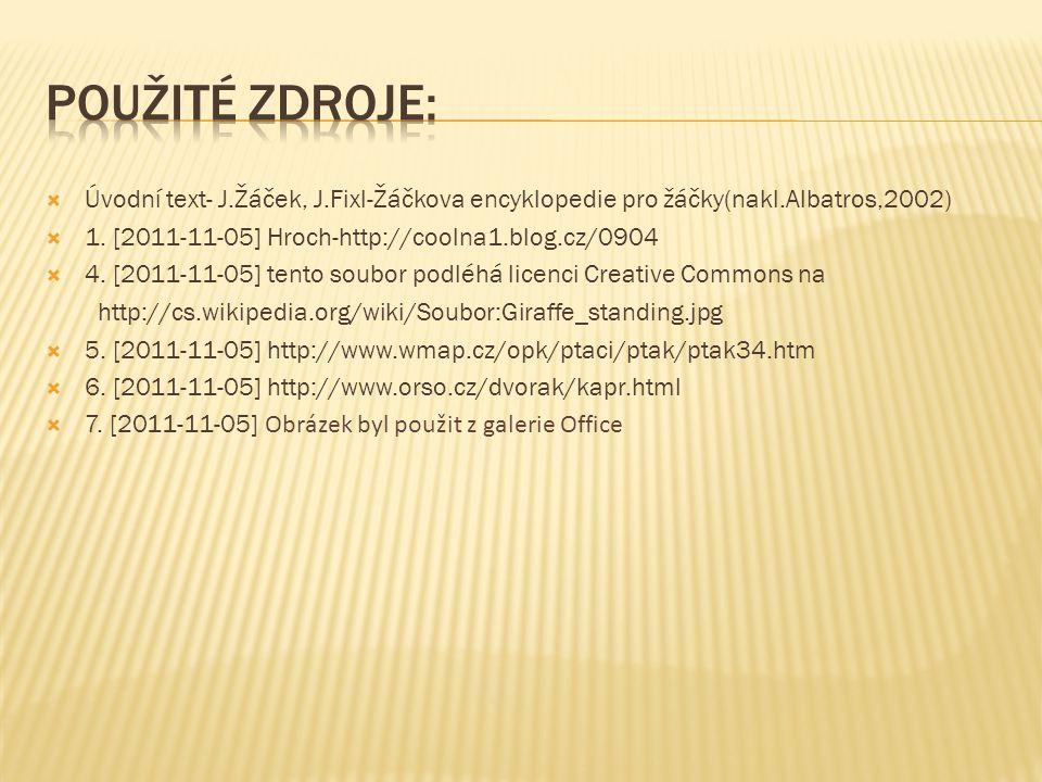  Úvodní text- J.Žáček, J.Fixl-Žáčkova encyklopedie pro žáčky(nakl.Albatros,2002)  1. [2011-11-05] Hroch-http://coolna1.blog.cz/0904  4. [2011-11-05
