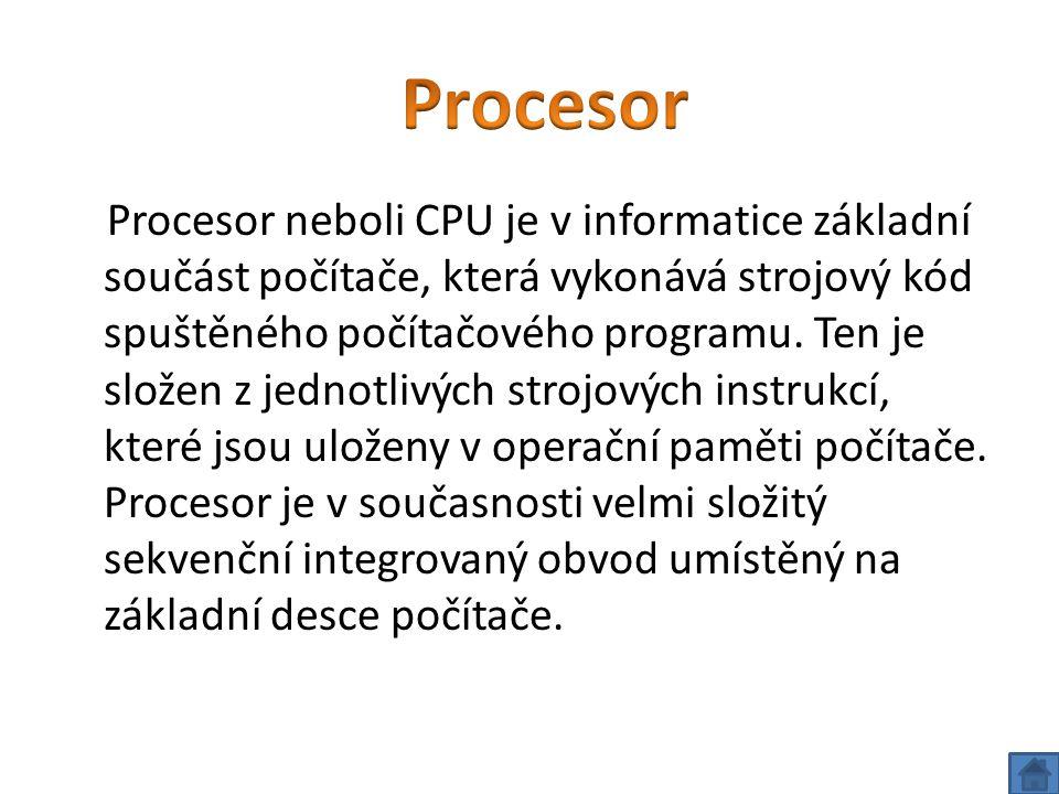 Procesor neboli CPU je v informatice základní součást počítače, která vykonává strojový kód spuštěného počítačového programu.