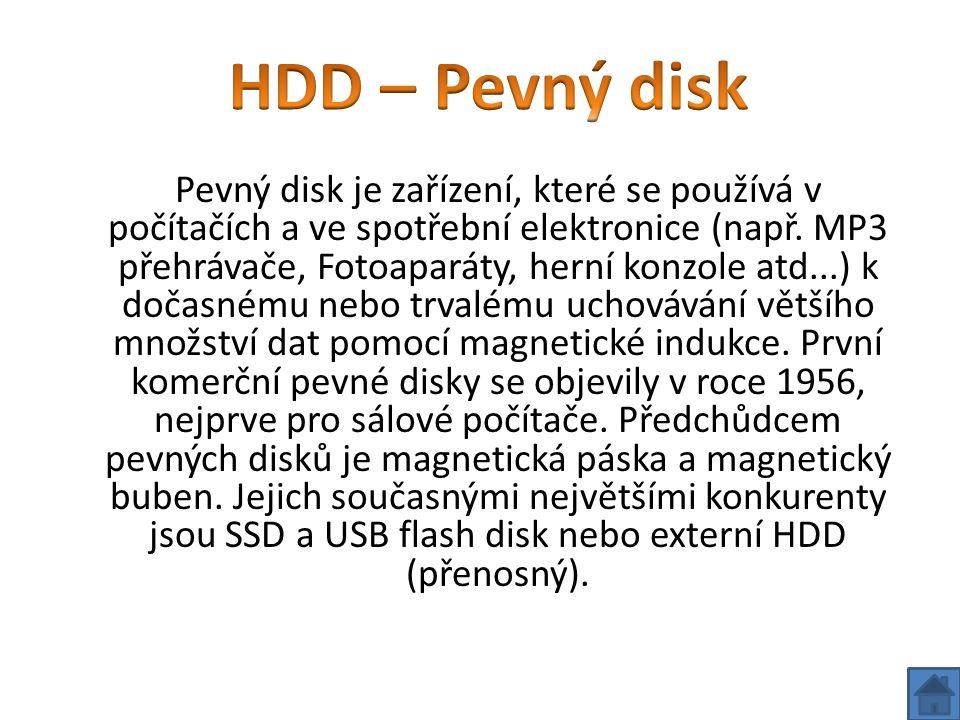 Pevný disk je zařízení, které se používá v počítačích a ve spotřební elektronice (např.