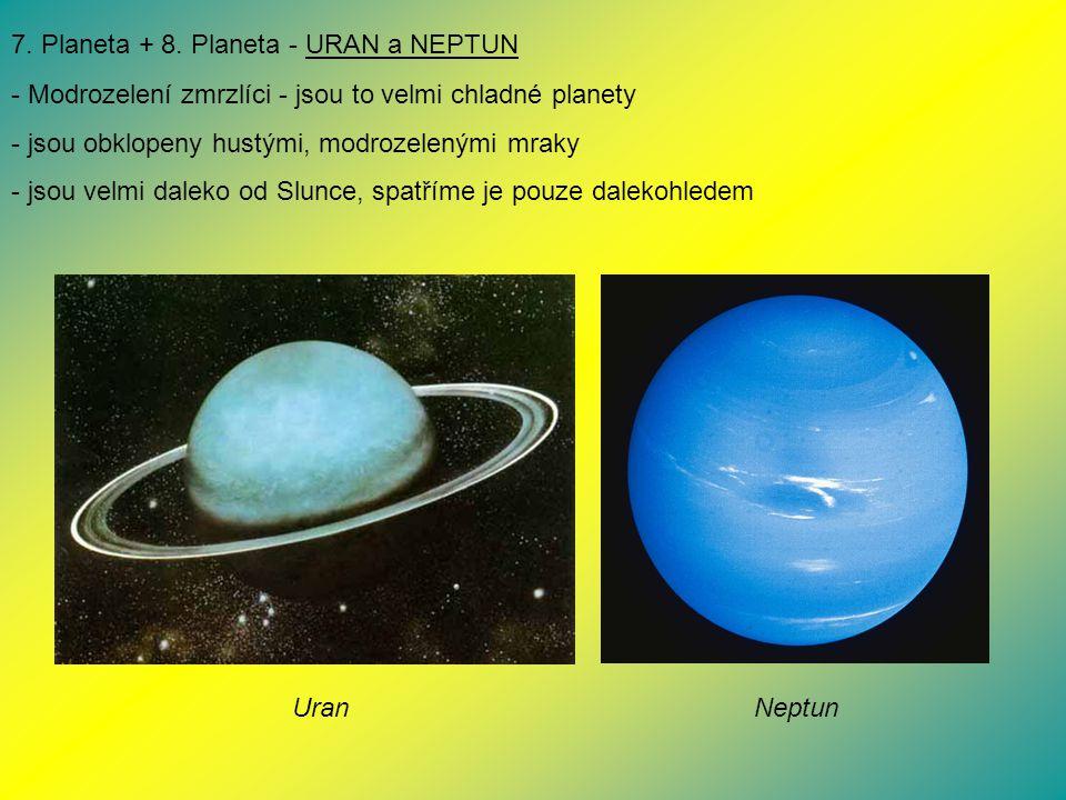 7. Planeta + 8. Planeta - URAN a NEPTUN - Modrozelení zmrzlíci - jsou to velmi chladné planety - jsou obklopeny hustými, modrozelenými mraky - jsou ve