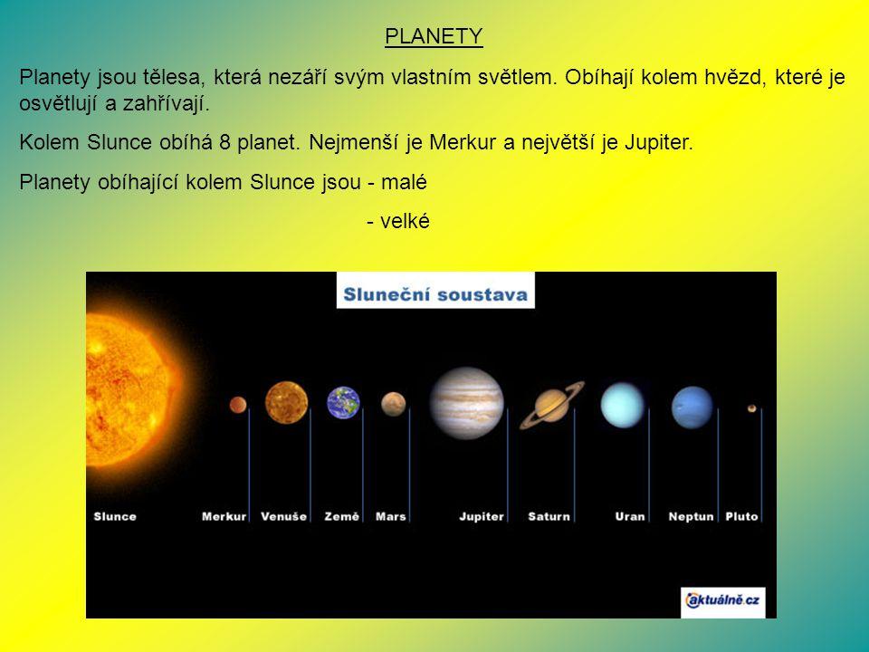 PLANETY Planety jsou tělesa, která nezáří svým vlastním světlem. Obíhají kolem hvězd, které je osvětlují a zahřívají. Kolem Slunce obíhá 8 planet. Nej