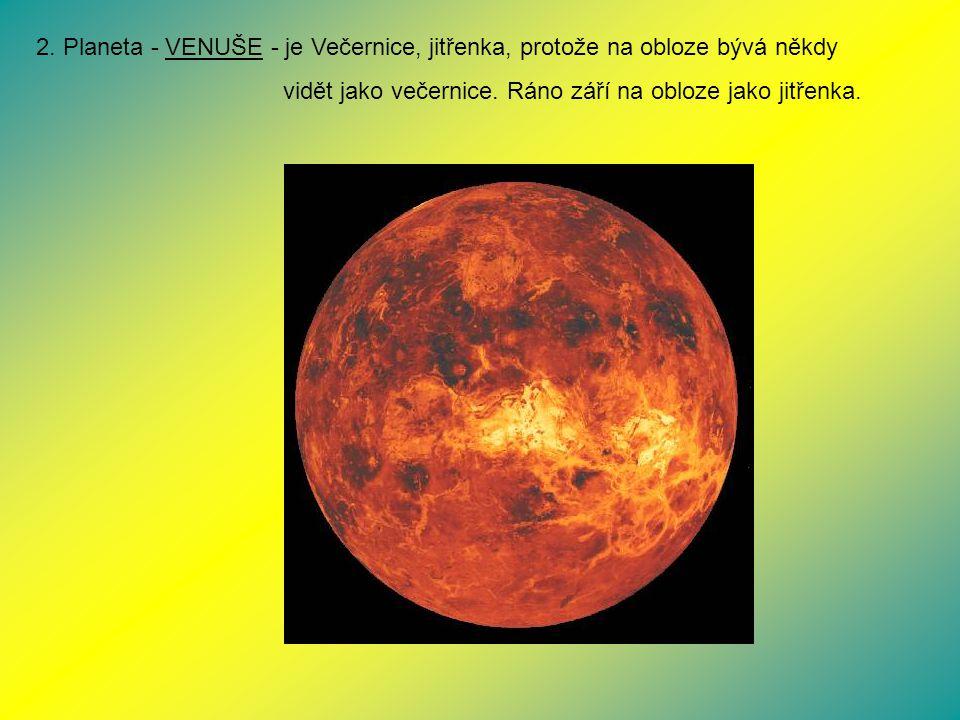 2. Planeta - VENUŠE - je Večernice, jitřenka, protože na obloze bývá někdy vidět jako večernice. Ráno září na obloze jako jitřenka.