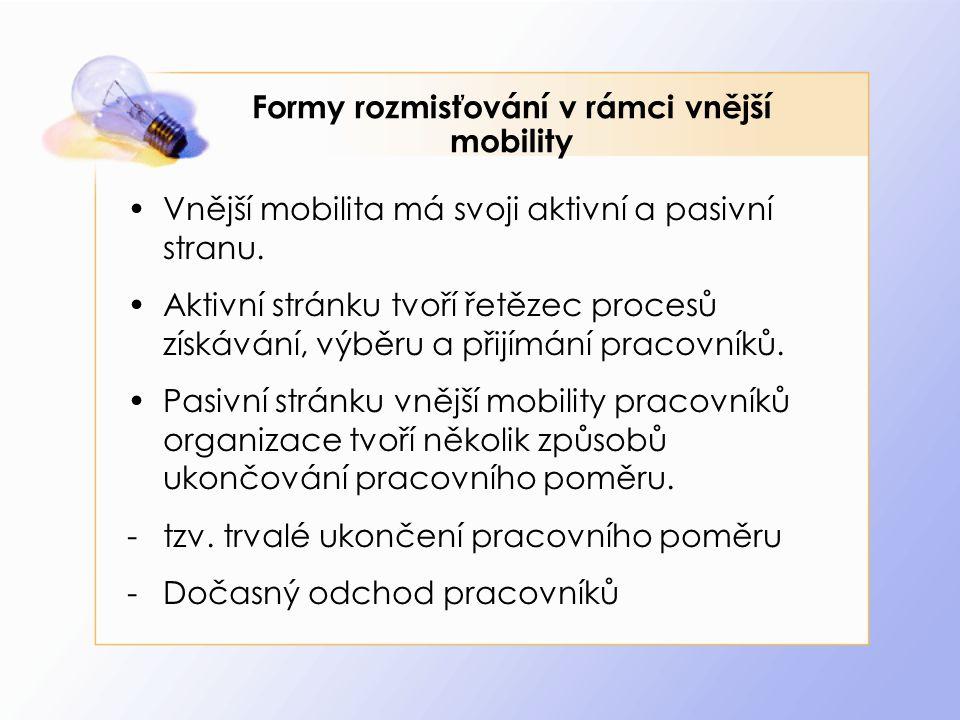 Formy rozmisťování v rámci vnější mobility Vnější mobilita má svoji aktivní a pasivní stranu. Aktivní stránku tvoří řetězec procesů získávání, výběru