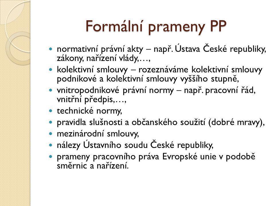 Formální prameny PP normativní právní akty – např. Ústava České republiky, zákony, nařízení vlády,…, kolektivní smlouvy – rozeznáváme kolektivní smlou