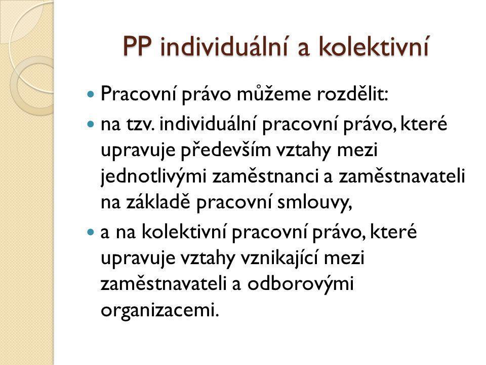 PP individuální a kolektivní Pracovní právo můžeme rozdělit: na tzv. individuální pracovní právo, které upravuje především vztahy mezi jednotlivými za