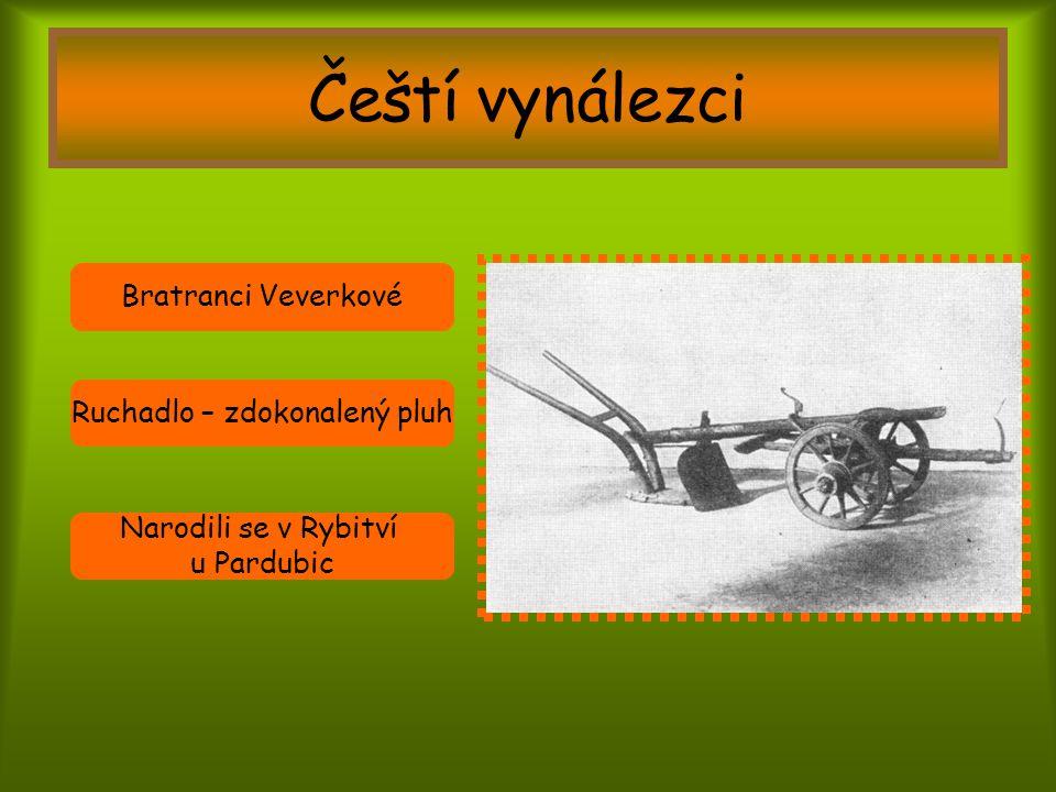 Čeští vynálezci Bratranci Veverkové Ruchadlo – zdokonalený pluh Narodili se v Rybitví u Pardubic