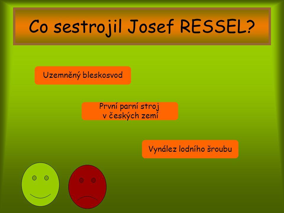 Co sestrojil Josef RESSEL? Vynález lodního šroubu První parní stroj v českých zemí Uzemněný bleskosvod