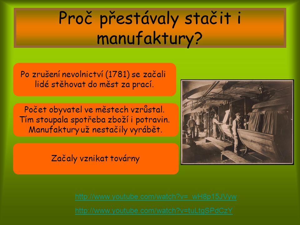 Proč přestávaly stačit i manufaktury? Po zrušení nevolnictví (1781) se začali lidé stěhovat do měst za prací. Počet obyvatel ve městech vzrůstal. Tím