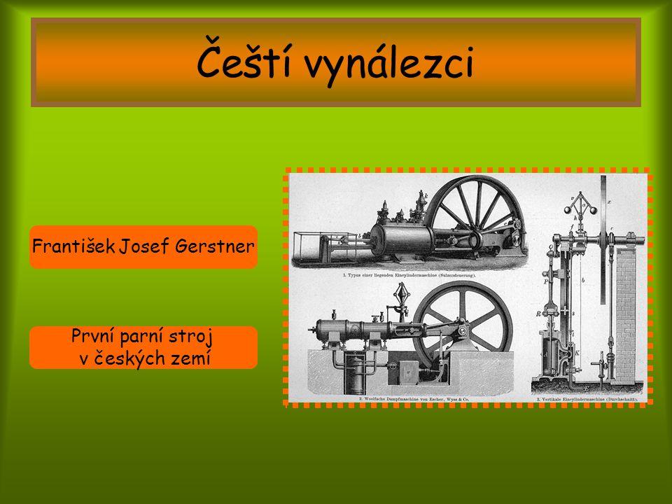 Čeští vynálezci František Josef Gerstner První parní stroj v českých zemí