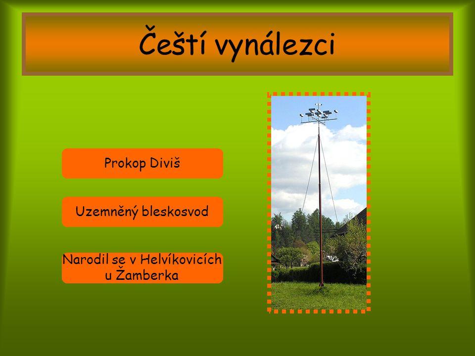 Čeští vynálezci Prokop Diviš Uzemněný bleskosvod Narodil se v Helvíkovicích u Žamberka