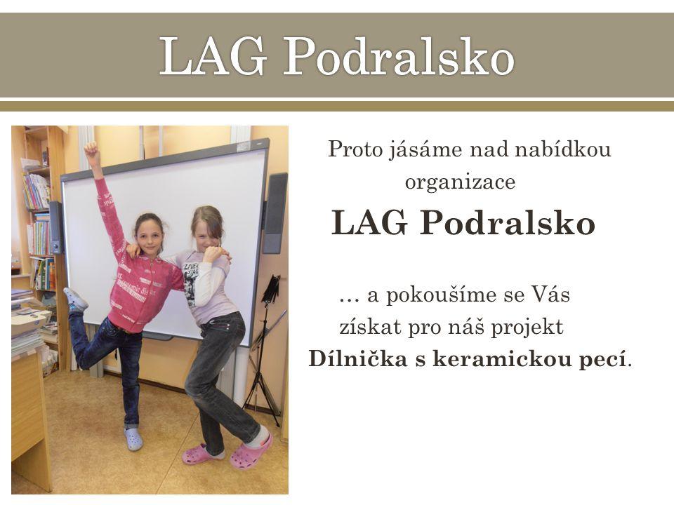 Proto jásáme nad nabídkou organizace LAG Podralsko … a pokoušíme se Vás získat pro náš projekt Dílnička s keramickou pecí.