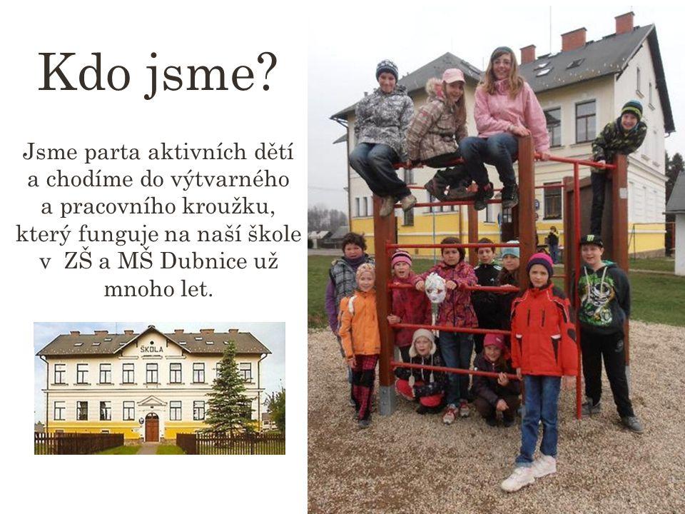 Jsme parta aktivních dětí a chodíme do výtvarného a pracovního kroužku, který funguje na naší škole v ZŠ a MŠ Dubnice už mnoho let. Kdo jsme?