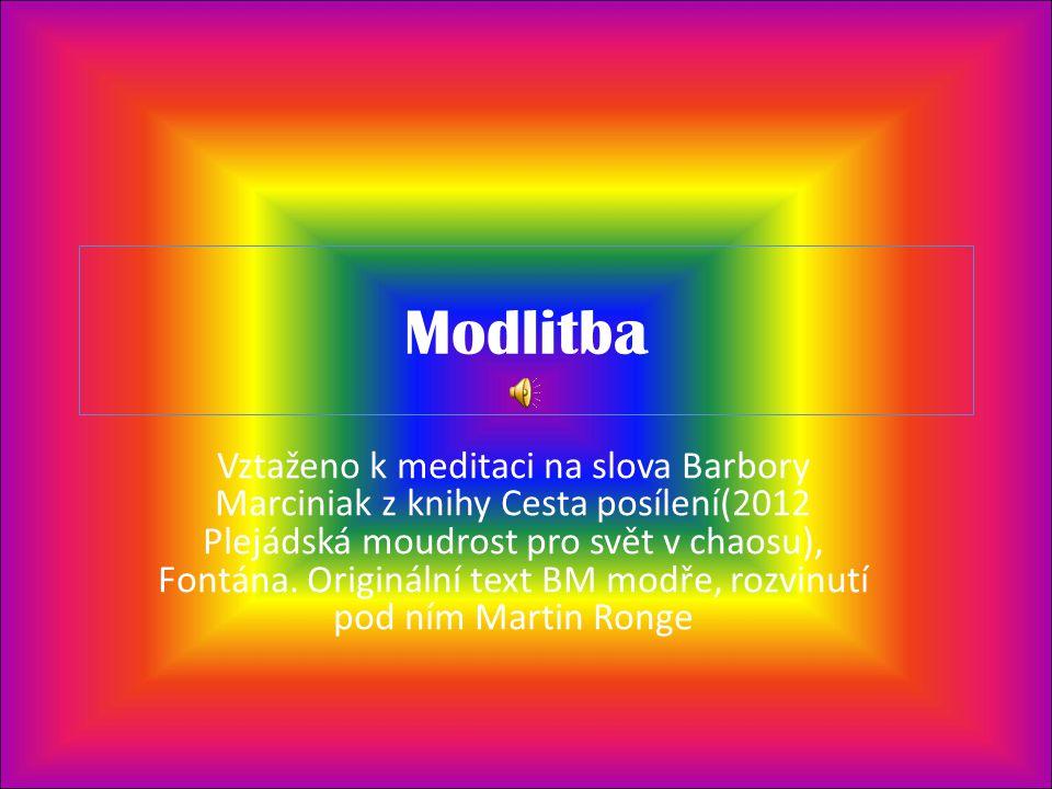 Modlitba Vztaženo k meditaci na slova Barbory Marciniak z knihy Cesta posílení(2012 Plejádská moudrost pro svět v chaosu), Fontána.