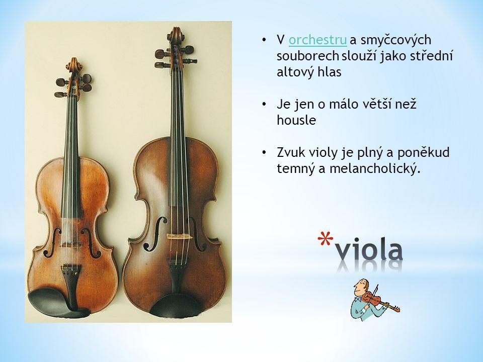 V orchestru a smyčcových souborech slouží jako střední altový hlasorchestru Je jen o málo větší než housle Zvuk violy je plný a poněkud temný a melancholický.