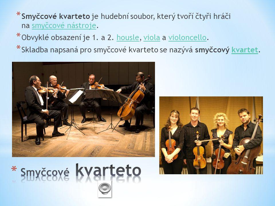 * Smyčcové kvarteto je hudební soubor, který tvoří čtyři hráči na smyčcové nástroje.smyčcové nástroje * Obvyklé obsazení je 1. a 2. housle, viola a vi