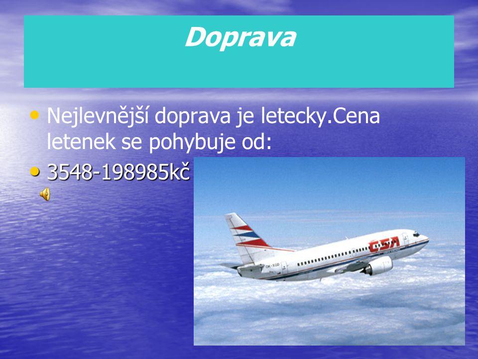 Doprava Nejlevnější doprava je letecky.Cena letenek se pohybuje od: 3548-198985kč 3548-198985kč