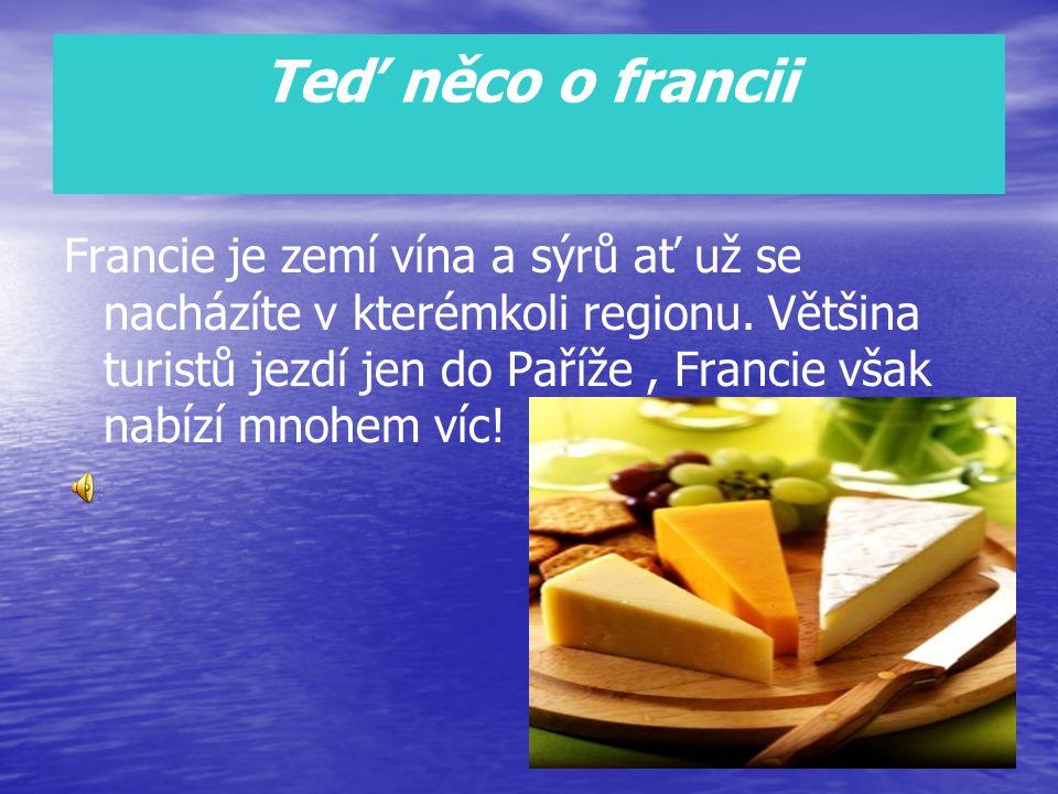 Teď něco o francii Francie je zemí vína a sýrů ať už se nacházíte v kterémkoli regionu.