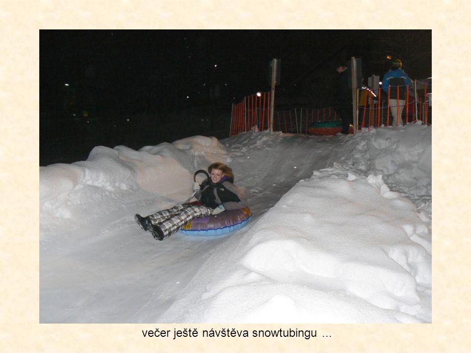 večer ještě návštěva snowtubingu...