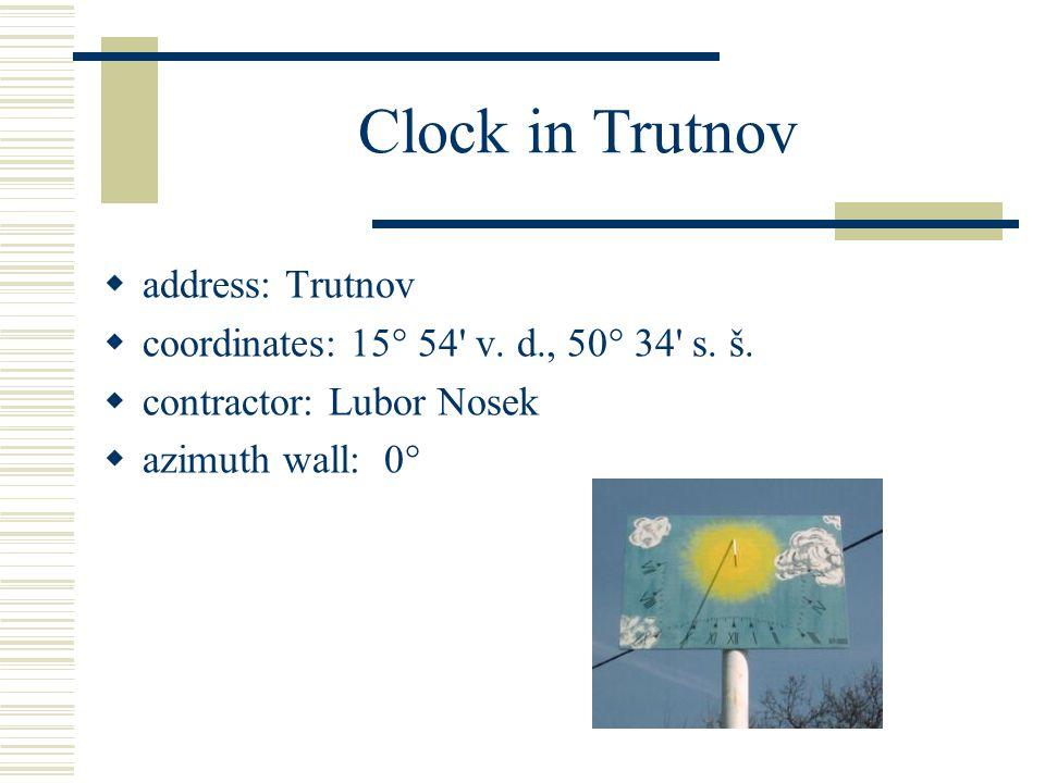 Clock in Trutnov  address: Trutnov  coordinates: 15° 54' v. d., 50° 34' s. š.  contractor: Lubor Nosek  azimuth wall: 0°