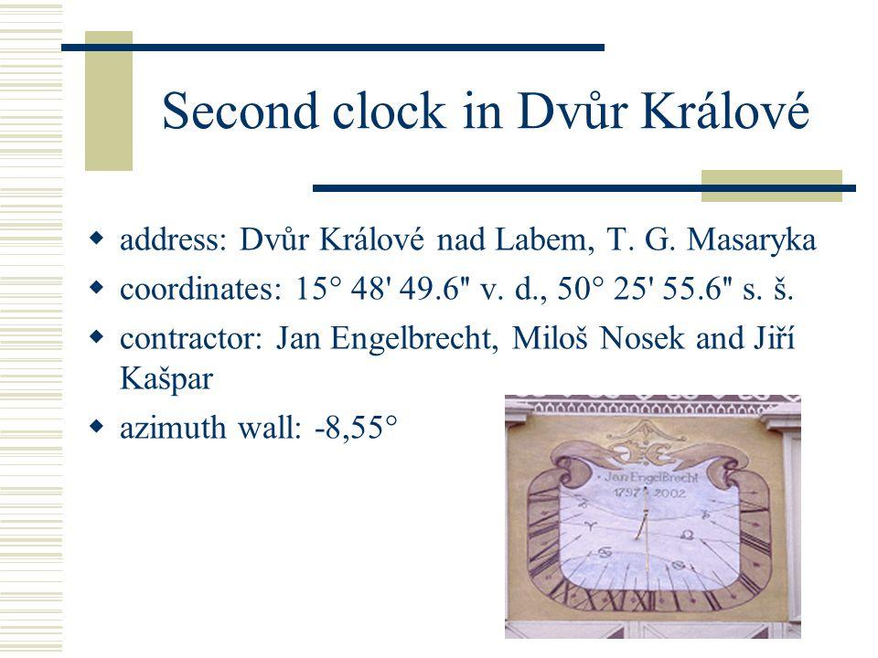 Second clock in Dvůr Králové  address: Dvůr Králové nad Labem, T. G. Masaryka  coordinates: 15° 48' 49.6'' v. d., 50° 25' 55.6'' s. š.  contractor: