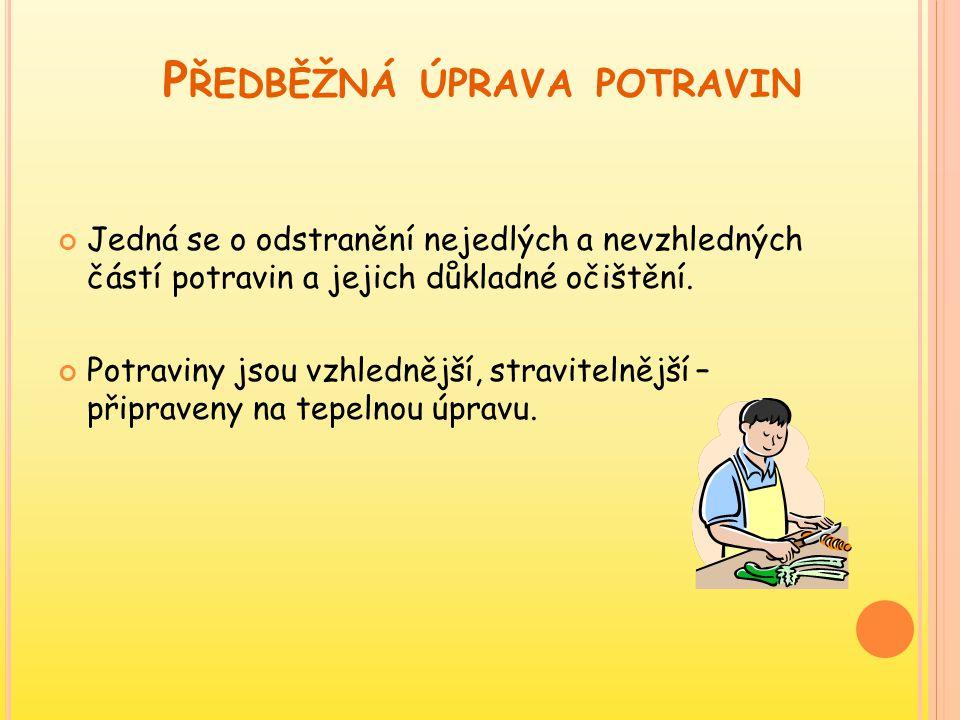 P ŘEDBĚŽNÁ ÚPRAVA POTRAVIN Jedná se o odstranění nejedlých a nevzhledných částí potravin a jejich důkladné očištění. Potraviny jsou vzhlednější, strav