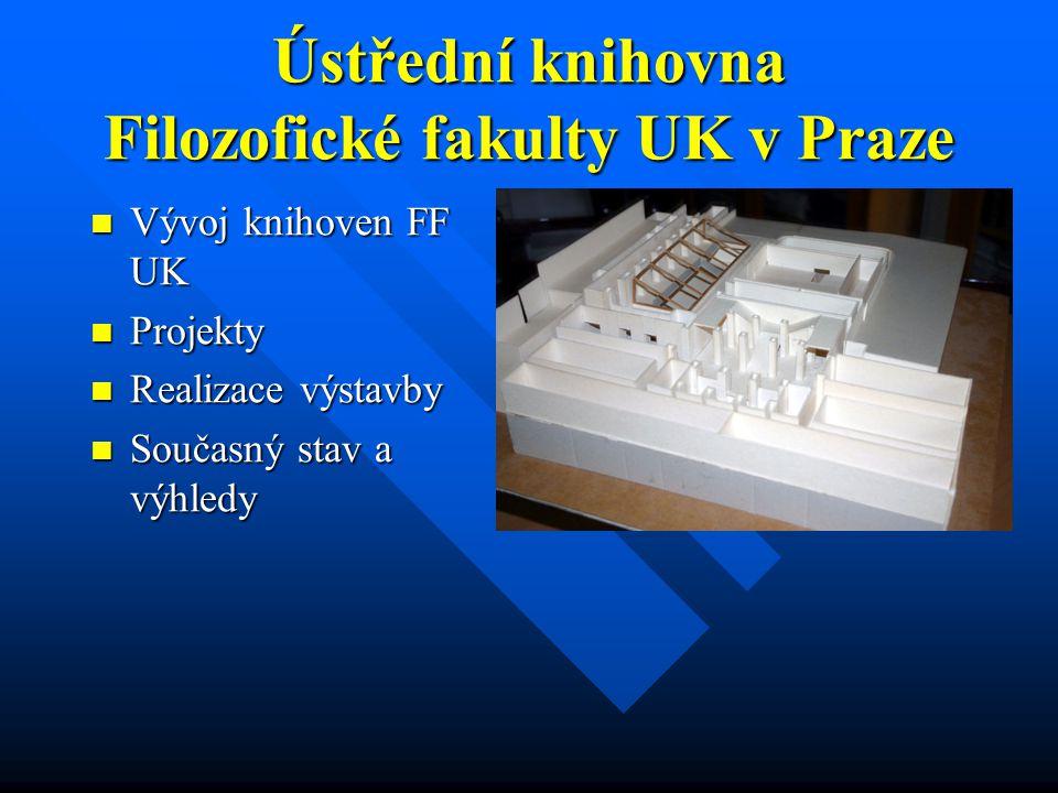 Ústřední knihovna Filozofické fakulty UK v Praze Vývoj knihoven FF UK Vývoj knihoven FF UK Projekty Projekty Realizace výstavby Realizace výstavby Sou