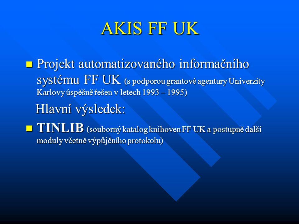 AKIS FF UK Projekt automatizovaného informačního systému FF UK (s podporou grantové agentury Univerzity Karlovy úspěšně řešen v letech 1993 – 1995) Pr