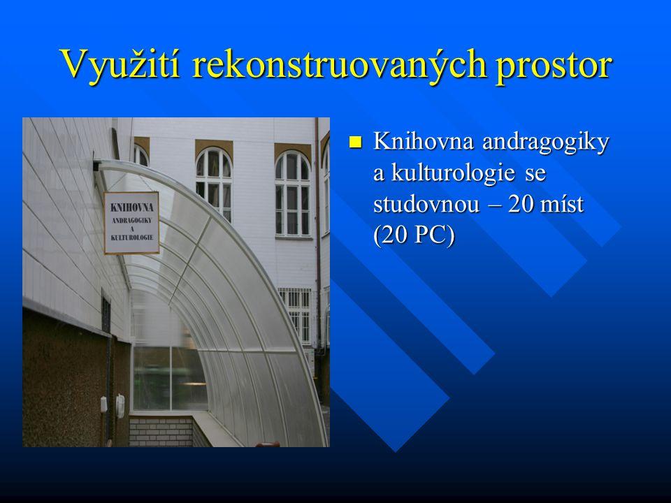 Využití rekonstruovaných prostor Knihovna andragogiky a kulturologie se studovnou – 20 míst (20 PC)