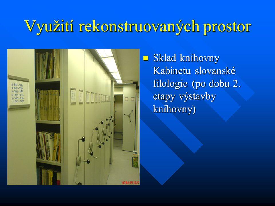 Využití rekonstruovaných prostor Sklad knihovny Kabinetu slovanské filologie (po dobu 2. etapy výstavby knihovny)