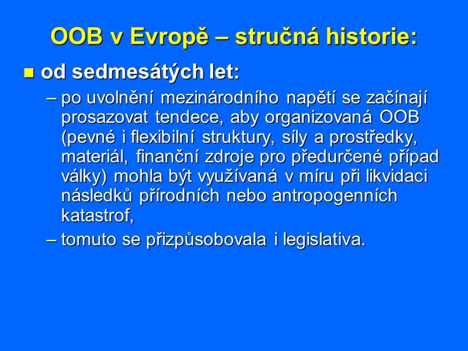 OOB v Evropě – stručná historie: od devadesátých let: od devadesátých let: –snahy z předchozího období dostaly konkrétní podobu po ministerské schůzce EU v roce 1986, kde byly položeny základy pro společnou politiku EU v oblasti civilní ochrany, –přijetím tzv.