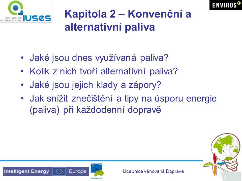 Učebnice věnovaná Dopravě Kapitola 2 – Konvenční a alternativní paliva Jaké jsou dnes využívaná paliva.