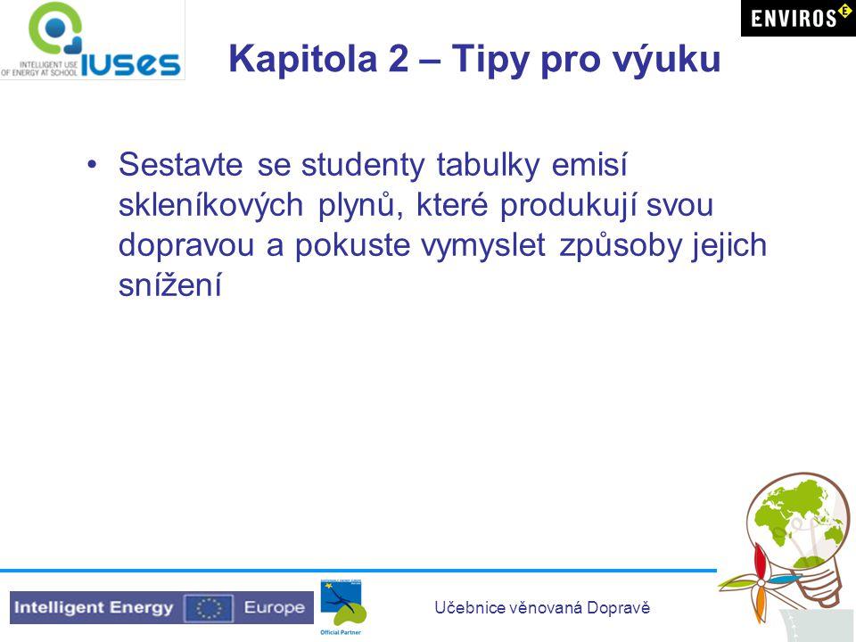 Učebnice věnovaná Dopravě Kapitola 2 – Tipy pro výuku Sestavte se studenty tabulky emisí skleníkových plynů, které produkují svou dopravou a pokuste vymyslet způsoby jejich snížení