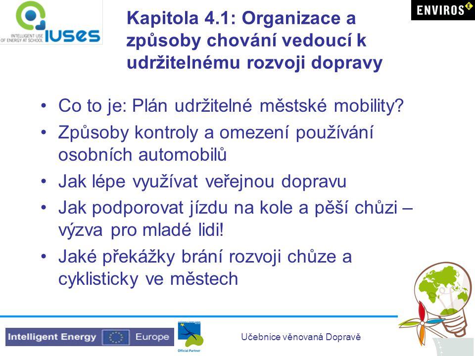 Učebnice věnovaná Dopravě Kapitola 4.1: Organizace a způsoby chování vedoucí k udržitelnému rozvoji dopravy Co to je: Plán udržitelné městské mobility.