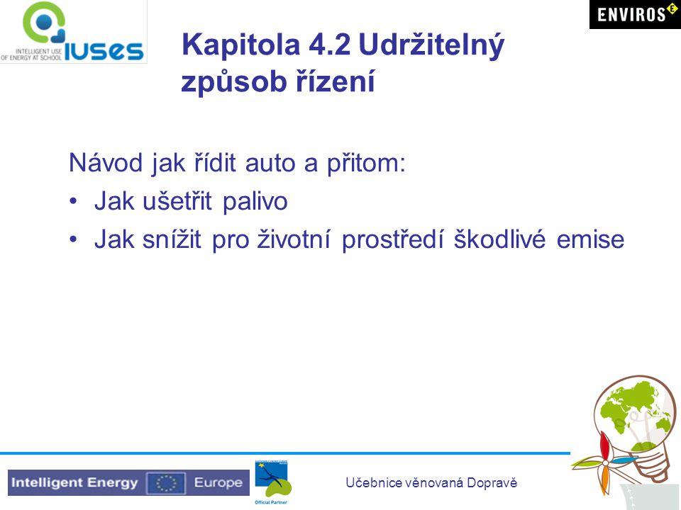 Učebnice věnovaná Dopravě Kapitola 4.2 Udržitelný způsob řízení Návod jak řídit auto a přitom: Jak ušetřit palivo Jak snížit pro životní prostředí škodlivé emise