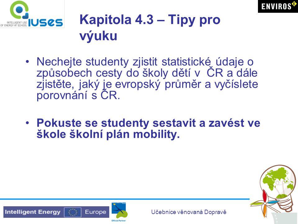 Učebnice věnovaná Dopravě Kapitola 4.3 – Tipy pro výuku Nechejte studenty zjistit statistické údaje o způsobech cesty do školy dětí v ČR a dále zjistěte, jaký je evropský průměr a vyčíslete porovnání s ČR.