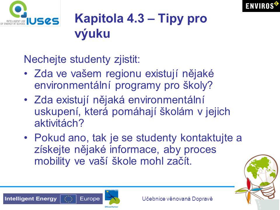 Učebnice věnovaná Dopravě Kapitola 4.3 – Tipy pro výuku Nechejte studenty zjistit: Zda ve vašem regionu existují nějaké environmentální programy pro školy.