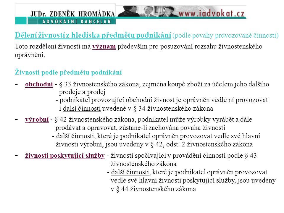 Druhy živností - živnosti ohlašovací - řemeslné - podmínkou provozování je odborná způsobilost podle § 21 a 22 živnostenského zákona - vázané - podmín