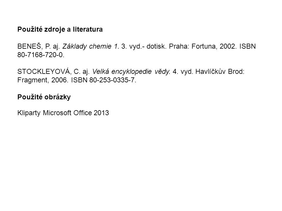 Použité zdroje a literatura BENEŠ, P. aj. Základy chemie 1.