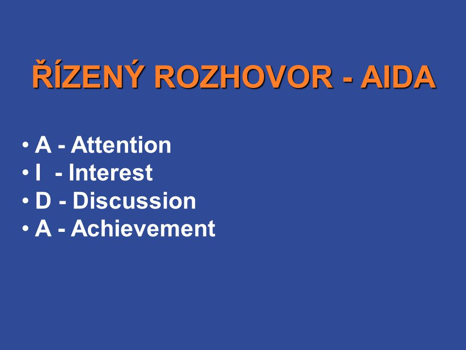 A - Attention I - Interest D - Discussion A - Achievement ŘÍZENÝ ROZHOVOR - AIDA
